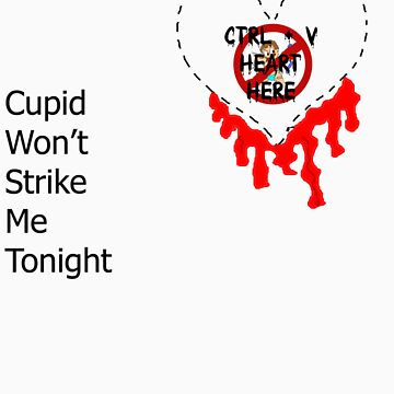 Cupid Wont Strike Here Tonight by Lethalinjection