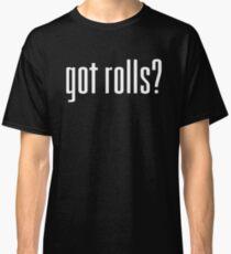 Got Rolls? Classic T-Shirt