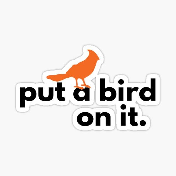 PUT A BIRD ON IT! Sticker