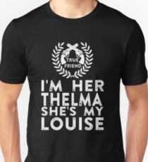 I'm Her Thelma She's My Louise - Thelma and Louise Unisex T-Shirt