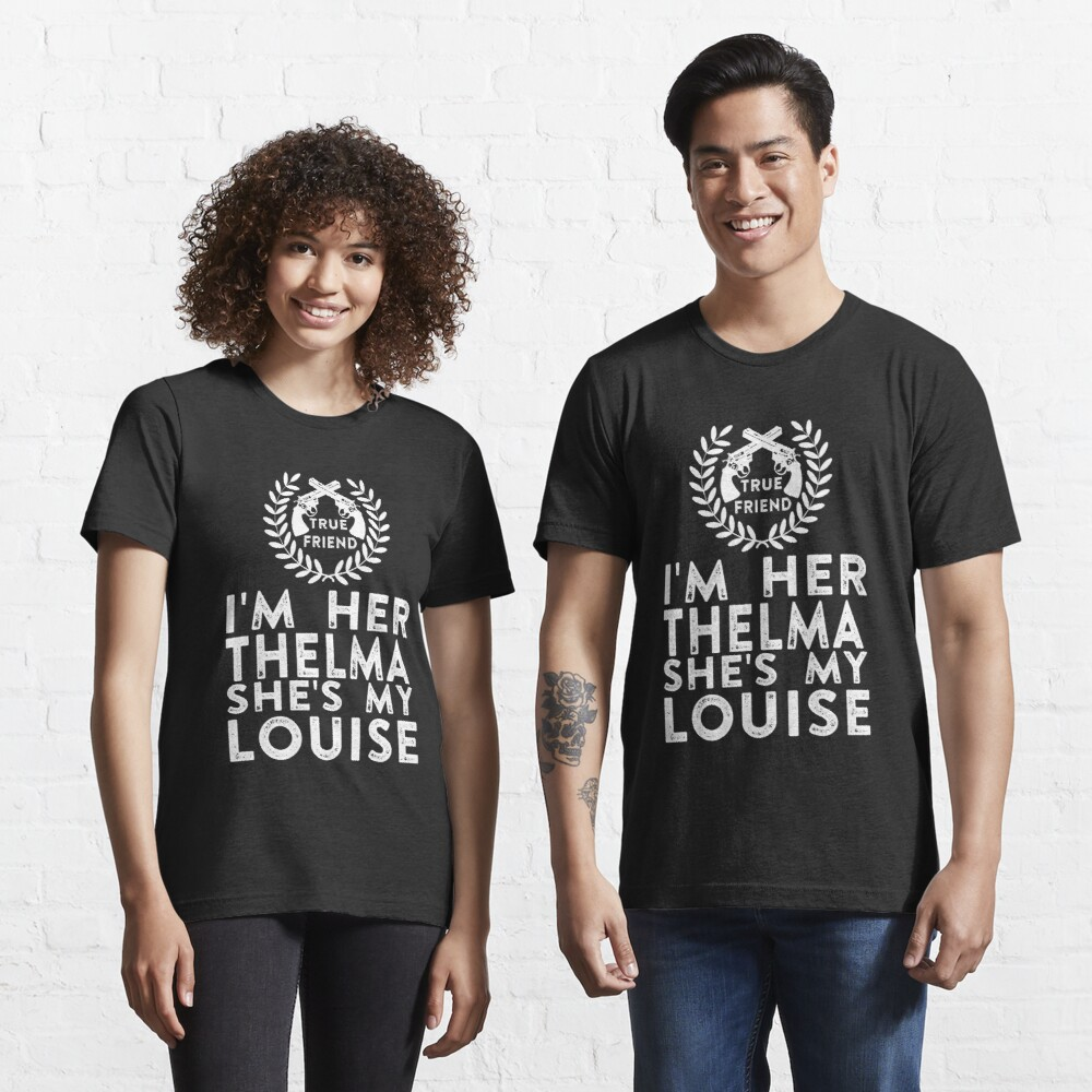 I'm Her Thelma She's My Louise - Thelma and Louise Essential T-Shirt