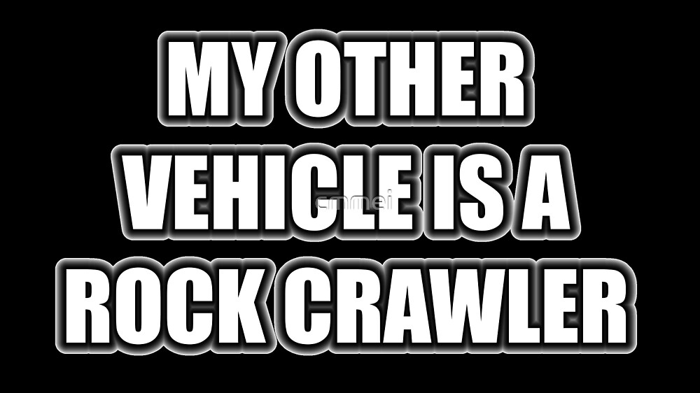 My Other Vehicle Is A Rock Crawler by cmmei