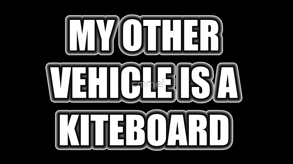 My Other Vehicle Is A Kiteboard by cmmei