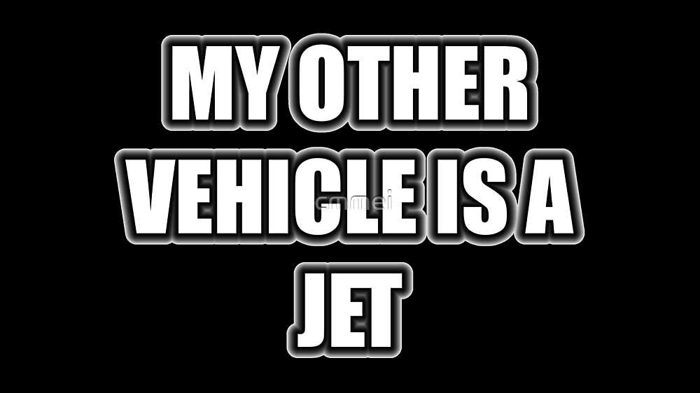 My Other Vehicle Is A Jet by cmmei