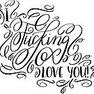 I fucking love you calligraphy hand lettered quote by lifeidesign