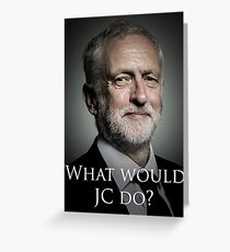 What would Jeremy Corbyn do? Greeting Card