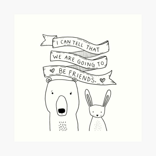i can tell that we are going to be friends Art Print