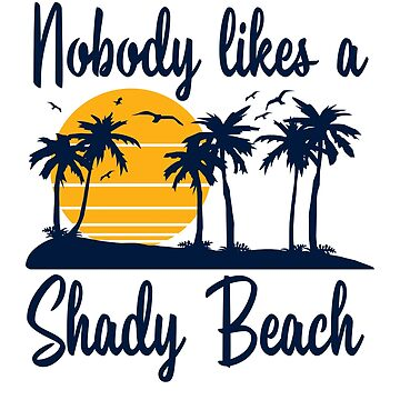 Nobody likes a Shady Beach by DetourShirts