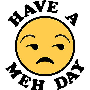 Have a Meh Day by DetourShirts