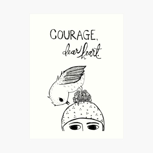 courage, dear heart Art Print