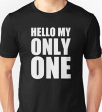 Hello My Only One - Kanye West Unisex T-Shirt