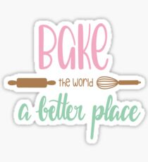 Bake The World A Better Place Sticker