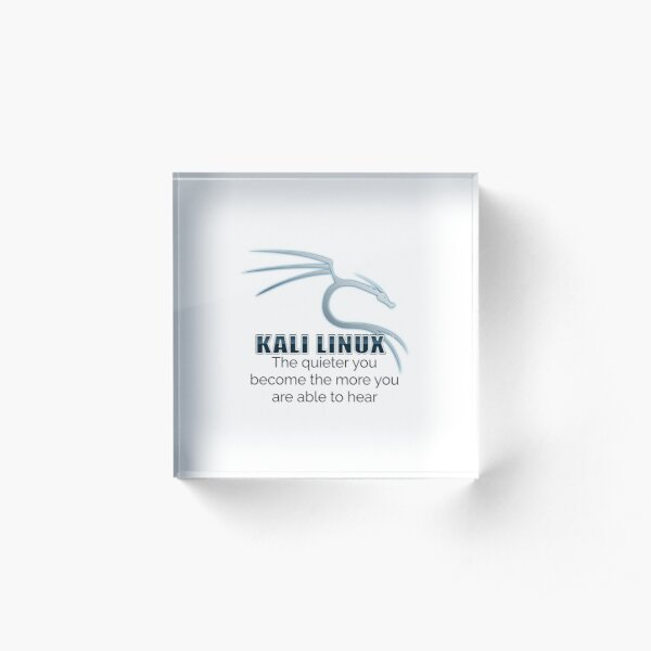 Kali Linux: The quieter you become the more you are able to hear Acrylic Block