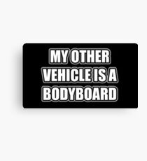 My Other Vehicle Is A Bodyboard Canvas Print