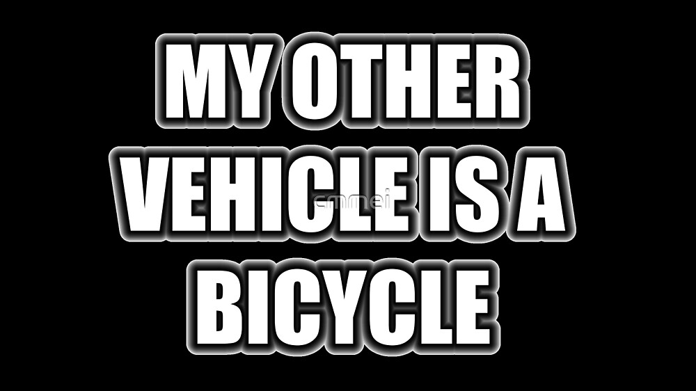 My Other Vehicle Is A Bicycle by cmmei