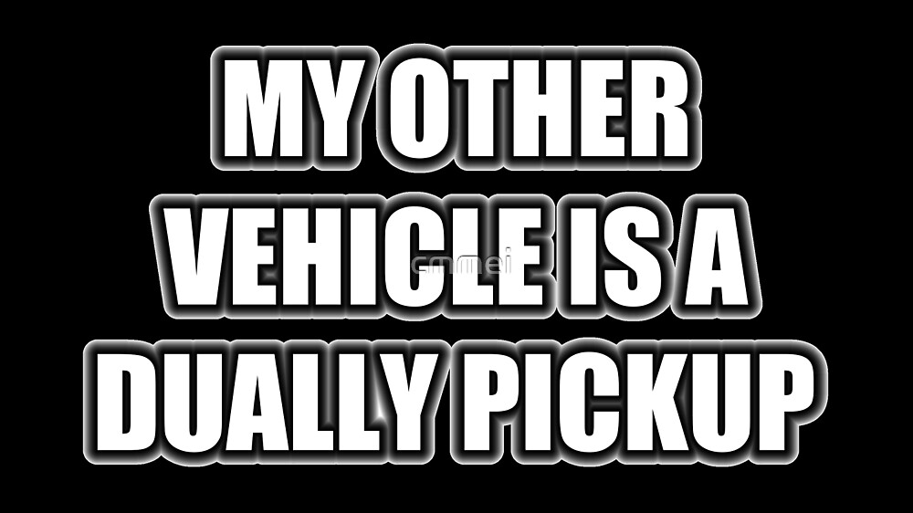 My Other Vehicle Is A Dually Pickup by cmmei