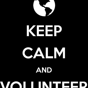 Keep Calm and Volunteer (Large) by KineticZen