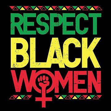 Respect Black Women : Black History Month Black Pride Feminist by mindeverykind