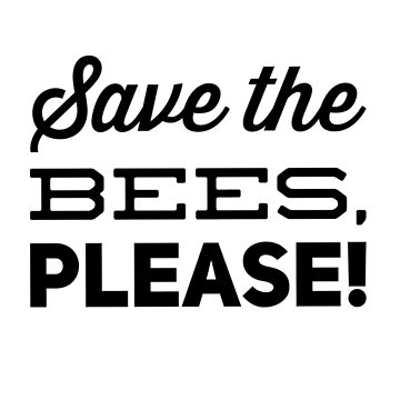 Save The Bees, Please! by dotandink