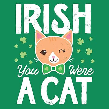 Cute St Patricks Day Irish You Were a Cat St Paddys Cat by mindeverykind