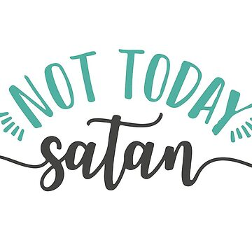 Not Today Satan by jaylajones