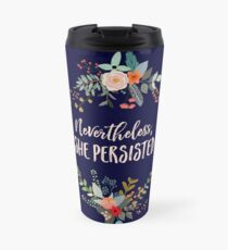 Nevertheless, She Persisted Travel Mug