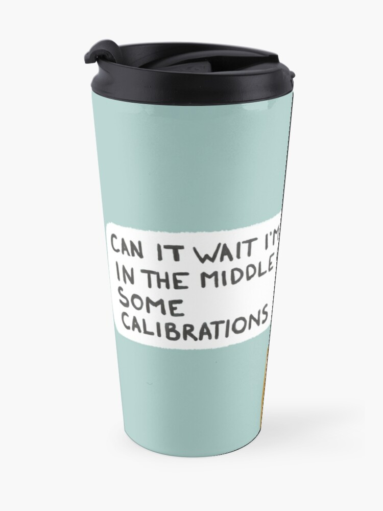 Alternate view of Time to Calibrate Travel Mug