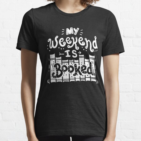 Reading T-Shirt funny My Weekend is Booked Essential T-Shirt