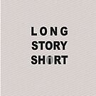 Long Story Short / Shirt by cglightNing