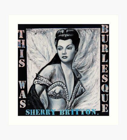 """THIS WAS BURLESQUE"" - SHERRY BRITTON PORTRAIT Art Print"