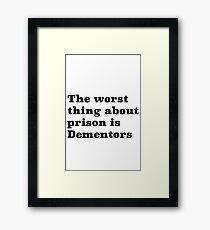The worst thing about prison is Dementors Framed Print