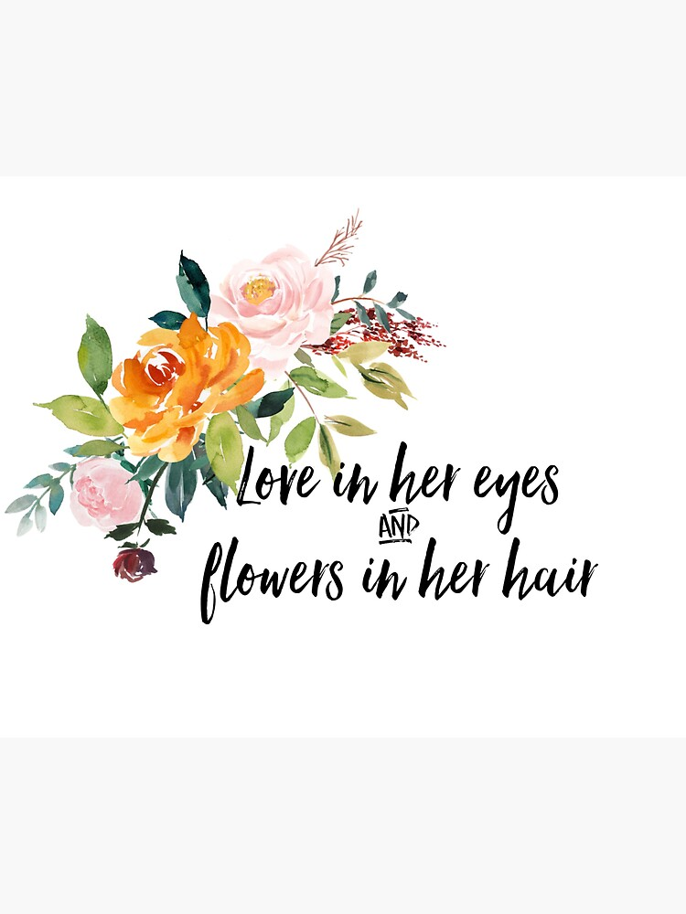 Love in her eyes, flowers in her hair by abbysheahan