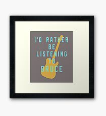 I'd Rather Be Listening to Bruce Framed Print