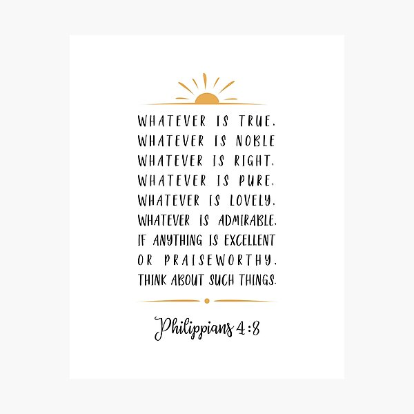 Phillipians 4:8 Photographic Print