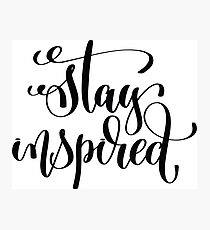 Stay Inspired / Startup Inspirational Quote Photographic Print