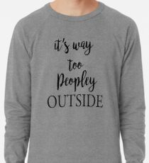 30675824f It's Way too peopley outside t'shirt women gift for women Funny Shirt  Lightweight Sweatshirt