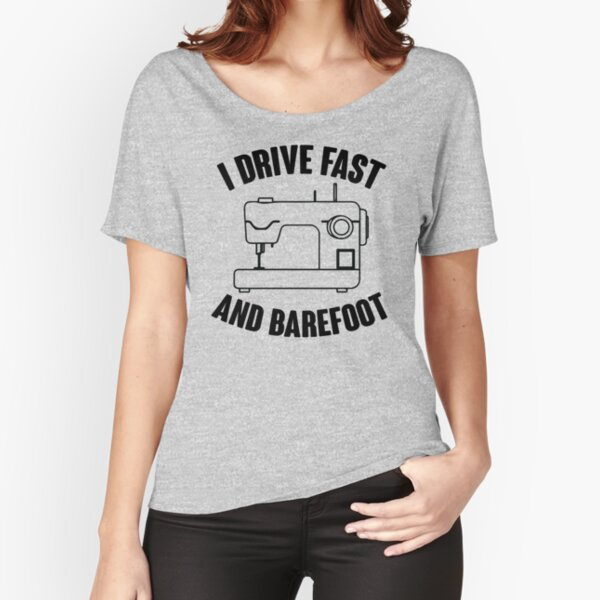 I Drive Fast And Barefoot Relaxed Fit T-Shirt