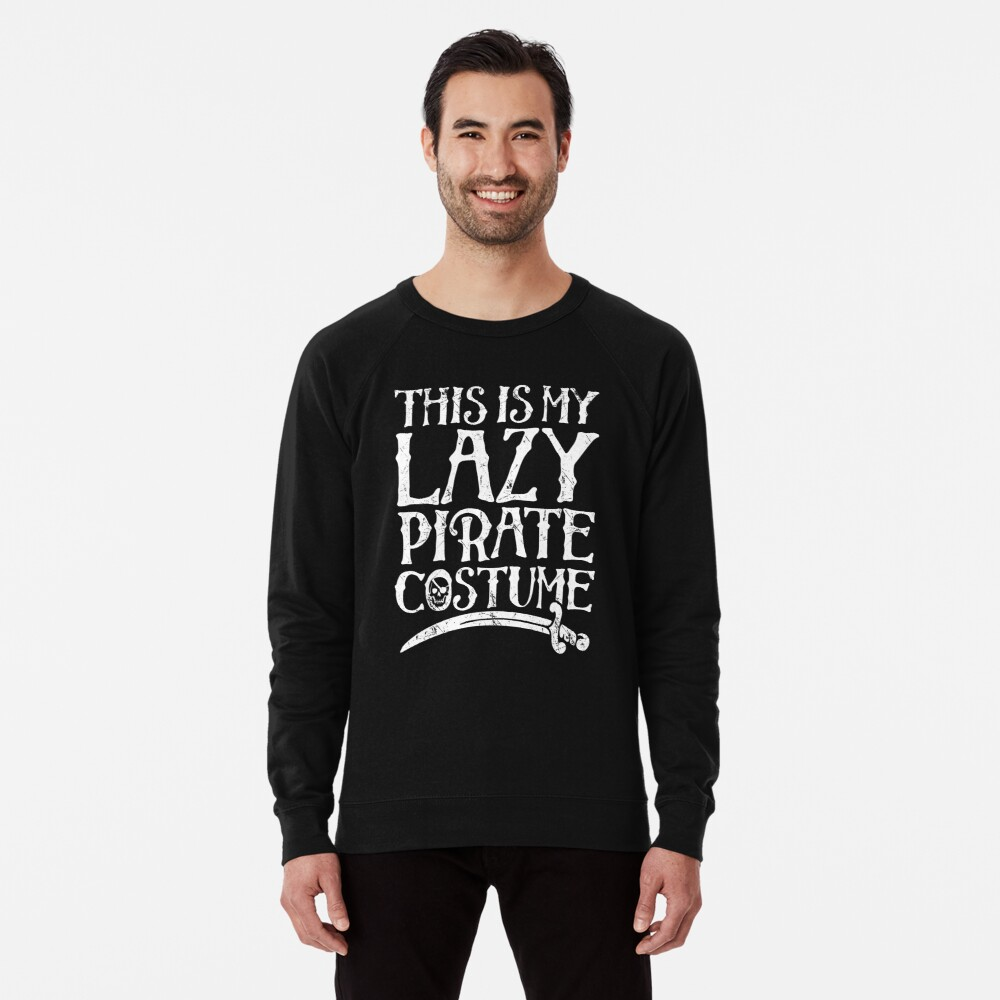 7c887163dd9 This is my Lazy Pirate Costume T shirt Funny Halloween Tees Lightweight  Sweatshirt