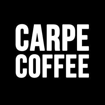 Carpe Coffee by RandomCotton