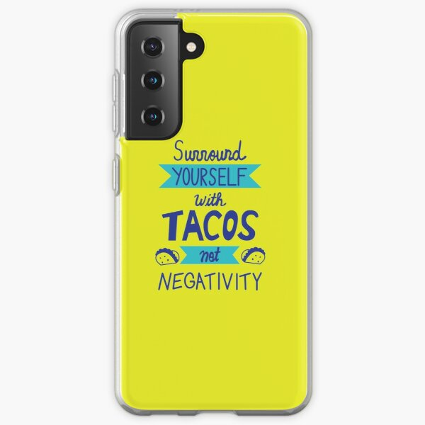 Surround Yourself with Tacos not Negativity Samsung Galaxy Soft Case