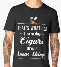 I Smoke Cigars And I Know Things Gift For Smoking Cigars T-Shirt Sweater Hoodie Iphone Samsung Phone Case Coffee Mug Tablet Case Men's Premium T-Shirt