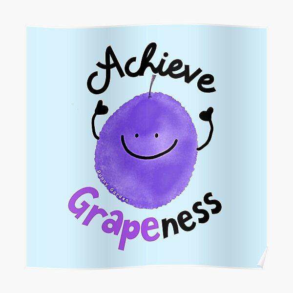 Achieve Grapeness - Punny Garden Poster
