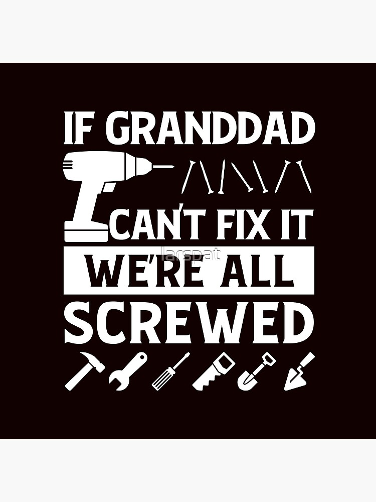 If Grandad Can T Fix It We Re All Screwed T Shirt Funny Grandpa Gift For Grandfather Father S Day Gift Tote Bag By Larspat Redbubble