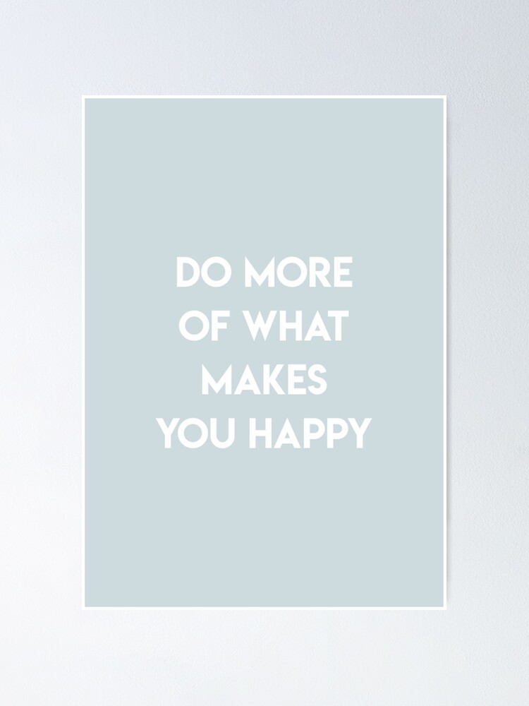 Alternate view of Do More Of What Makes You Happy Poster