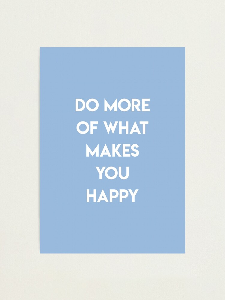 Alternate view of Do More Of What Makes You Happy Photographic Print