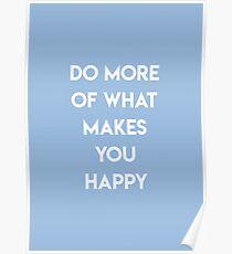 Tue mehr von dem, was dich glücklich macht Poster
