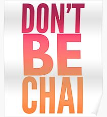 Don't Be Chai shirt and case Poster