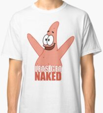 Lets Get Naked! Classic T-Shirt
