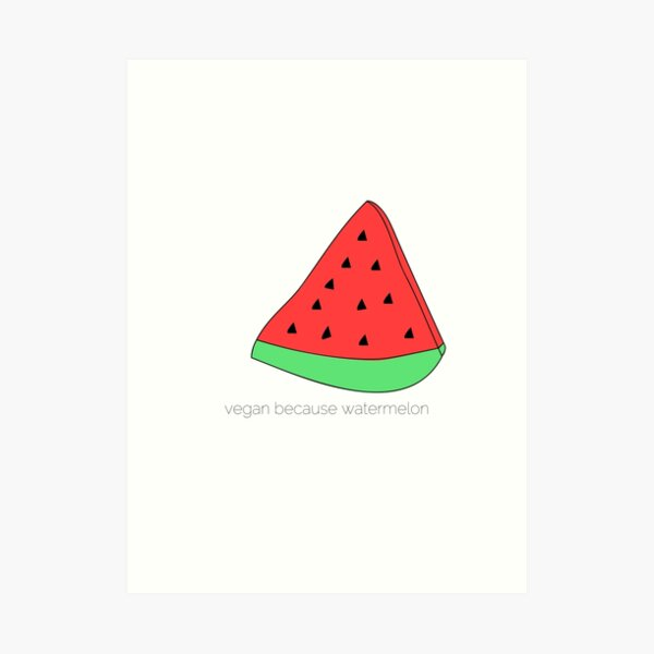 vegan because watermelon Art Print