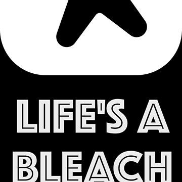 Life's a Bleach by asktheanus